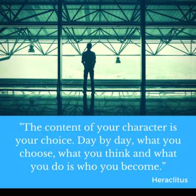 -The content of your character is your choice. Day by day, what you choose, what you think and what you do is who you become.""